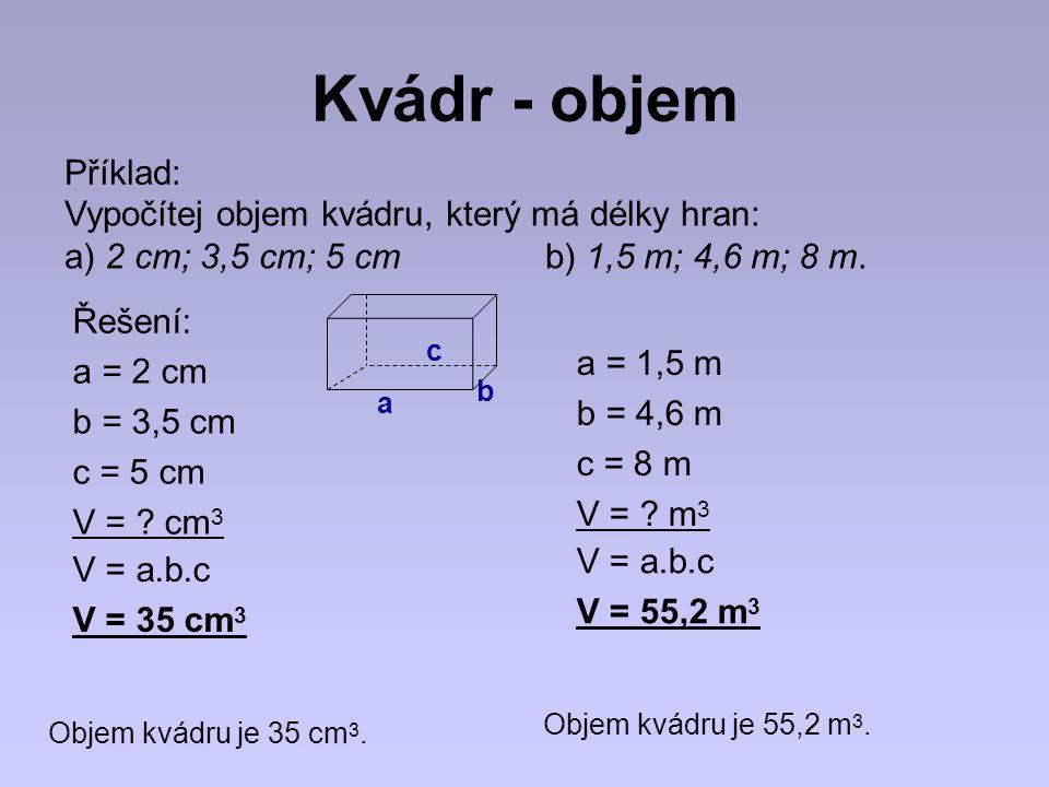 Kvádr - objem Příklad: Vypočítej objem kvádru, který má délky hran: