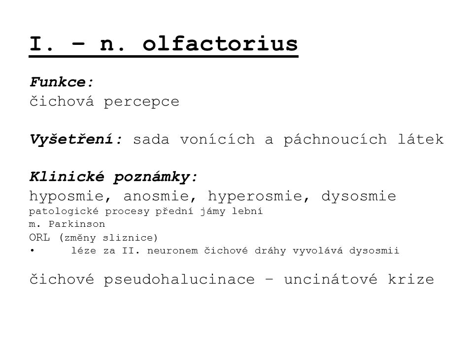 I. – n. olfactorius Funkce: čichová percepce