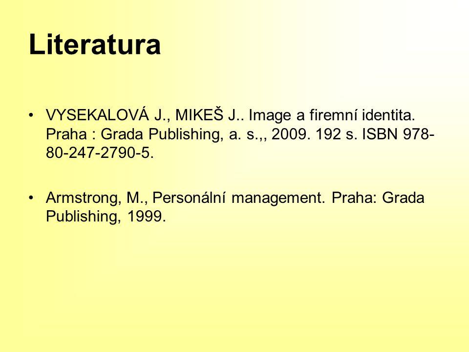 Literatura VYSEKALOVÁ J., MIKEŠ J.. Image a firemní identita. Praha : Grada Publishing, a. s.,, 2009. 192 s. ISBN 978-80-247-2790-5.