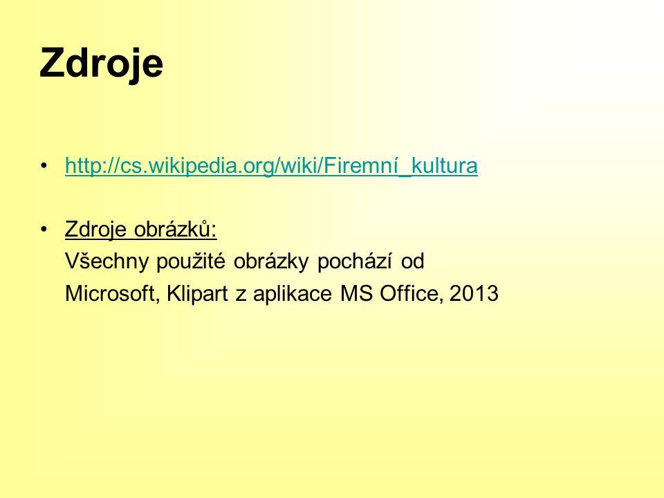 Zdroje http://cs.wikipedia.org/wiki/Firemní_kultura Zdroje obrázků: