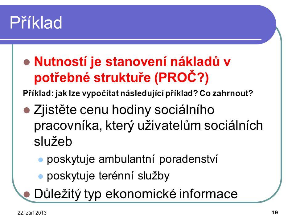 Příklad Nutností je stanovení nákladů v potřebné struktuře (PROČ )