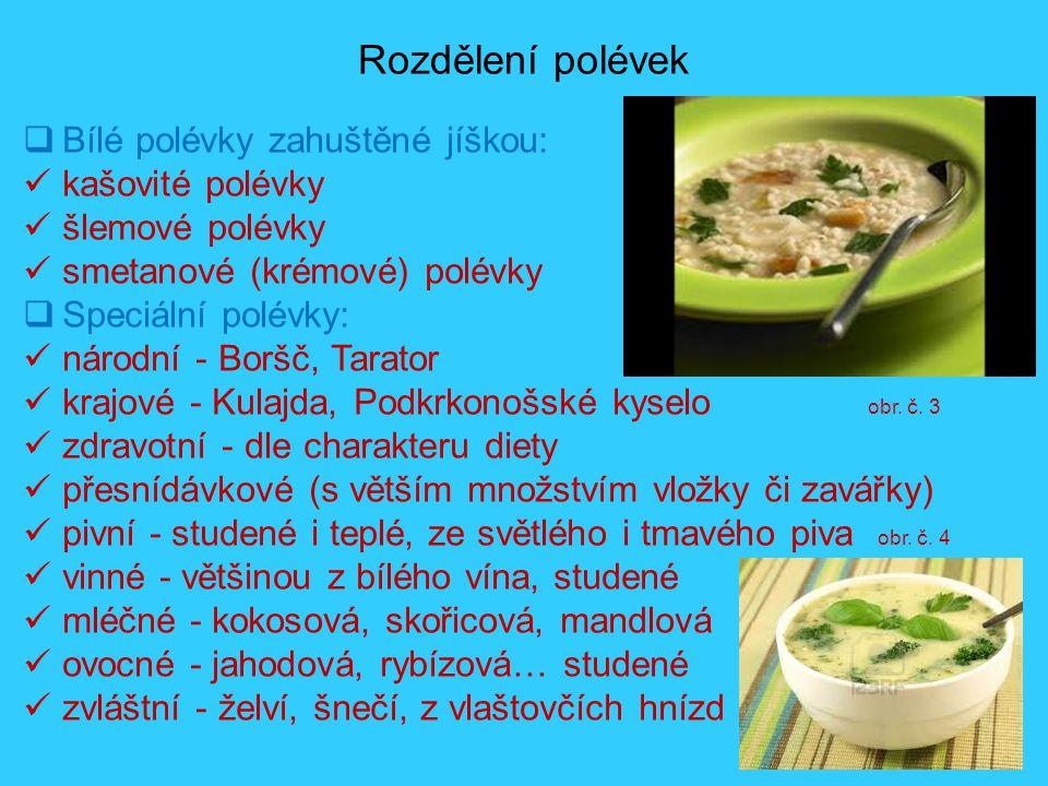 Rozdělení polévek Bílé polévky zahuštěné jíškou: kašovité polévky
