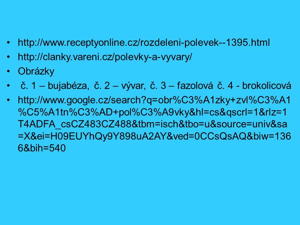 http://www.receptyonline.cz/rozdeleni-polevek--1395.html http://clanky.vareni.cz/polevky-a-vyvary/ Obrázky.