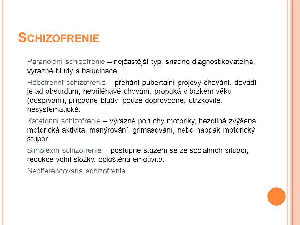 Schizofrenie Paranoidní schizofrenie – nejčastější typ, snadno diagnostikovatelná, výrazné bludy a halucinace.
