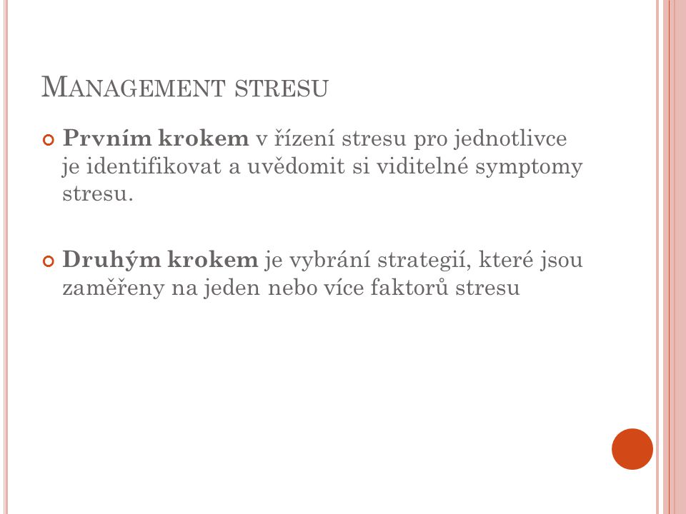 Management stresu Prvním krokem v řízení stresu pro jednotlivce je identifikovat a uvědomit si viditelné symptomy stresu.