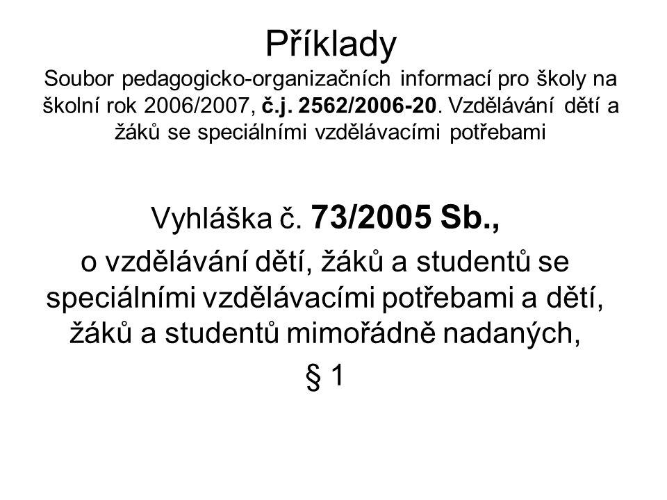 Příklady Soubor pedagogicko-organizačních informací pro školy na školní rok 2006/2007, č.j. 2562/2006-20. Vzdělávání dětí a žáků se speciálními vzdělávacími potřebami