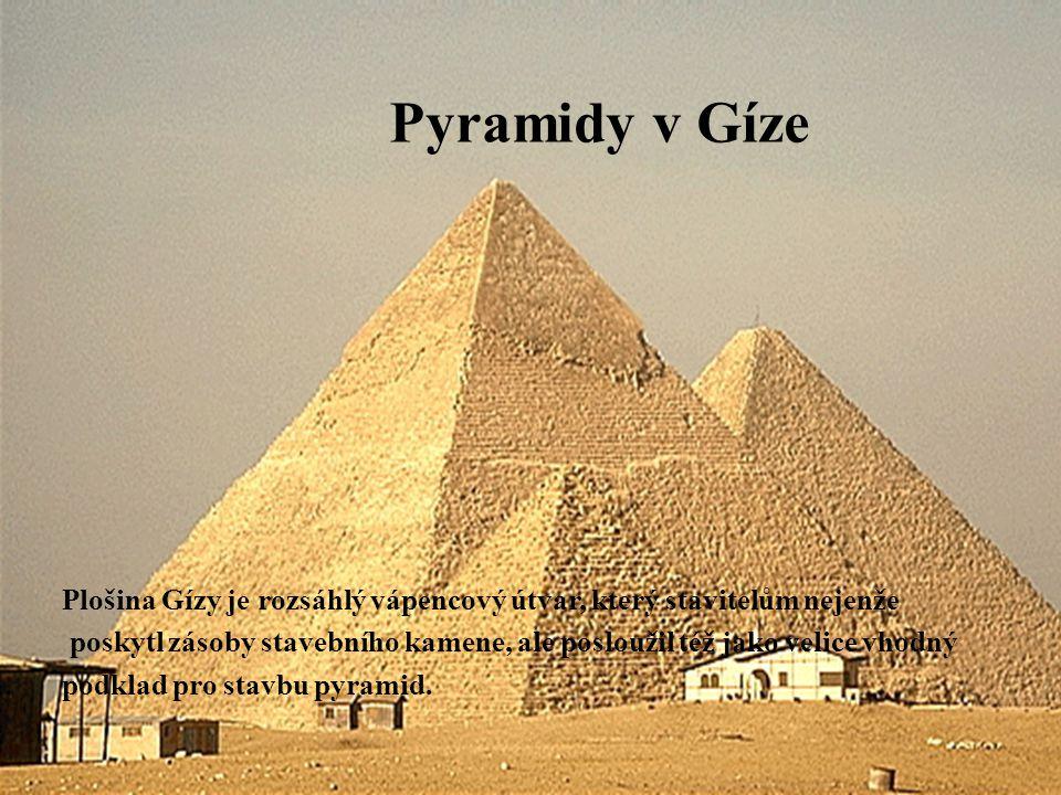 Pyramidy v Gíze Plošina Gízy je rozsáhlý vápencový útvar, který stavitelům nejenže.