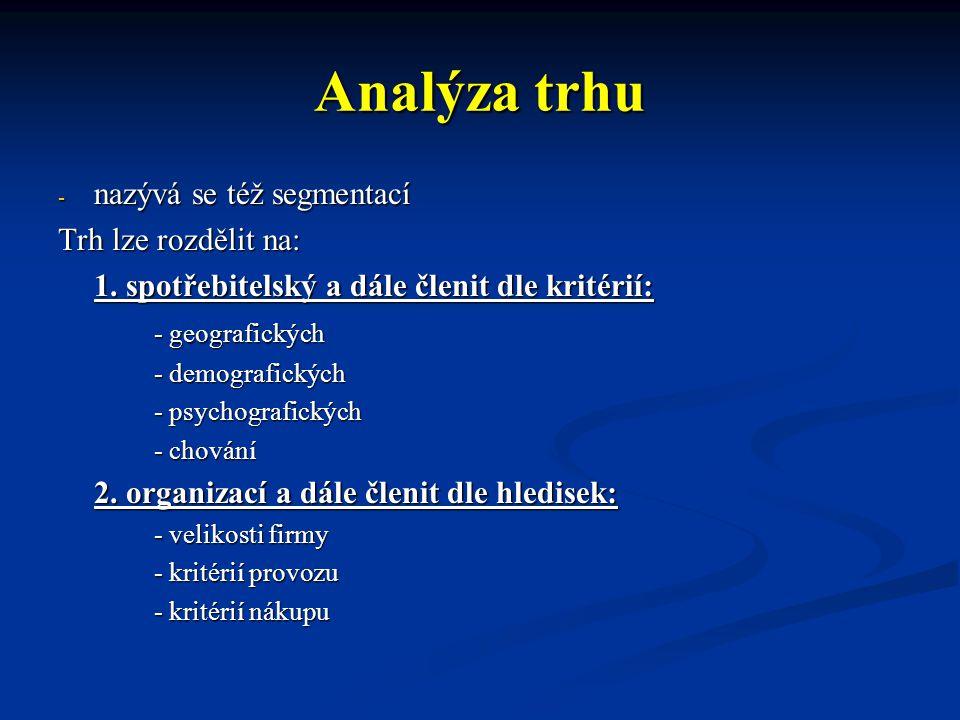 Analýza trhu nazývá se též segmentací Trh lze rozdělit na: