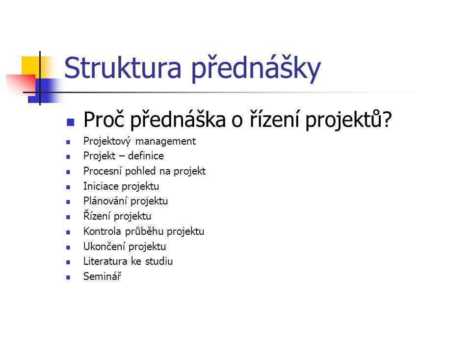 Struktura přednášky Proč přednáška o řízení projektů