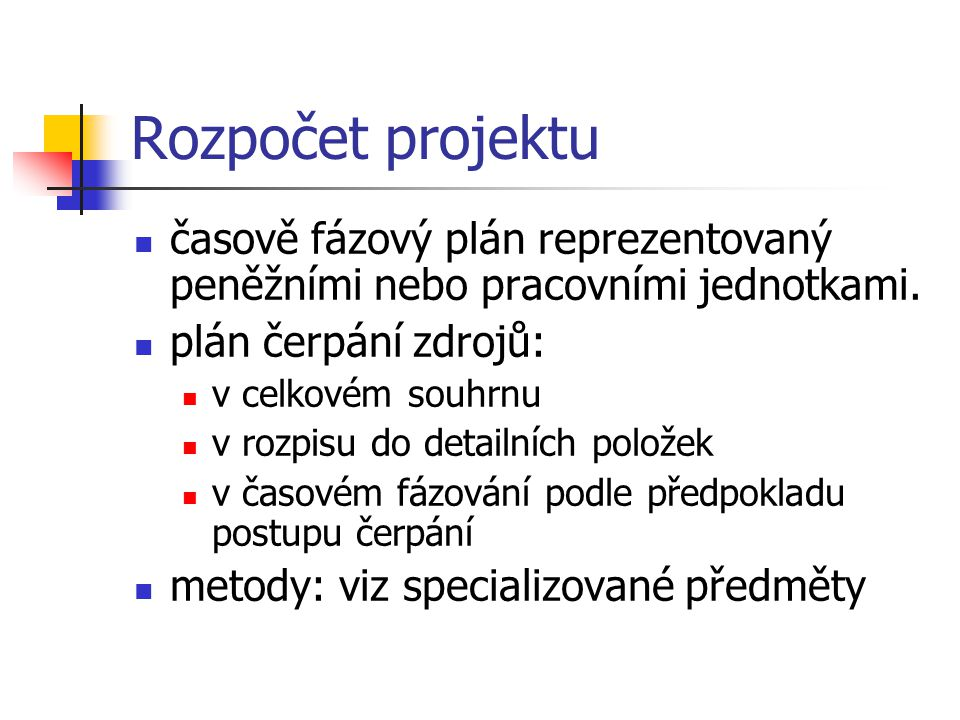 Rozpočet projektu časově fázový plán reprezentovaný peněžními nebo pracovními jednotkami. plán čerpání zdrojů: