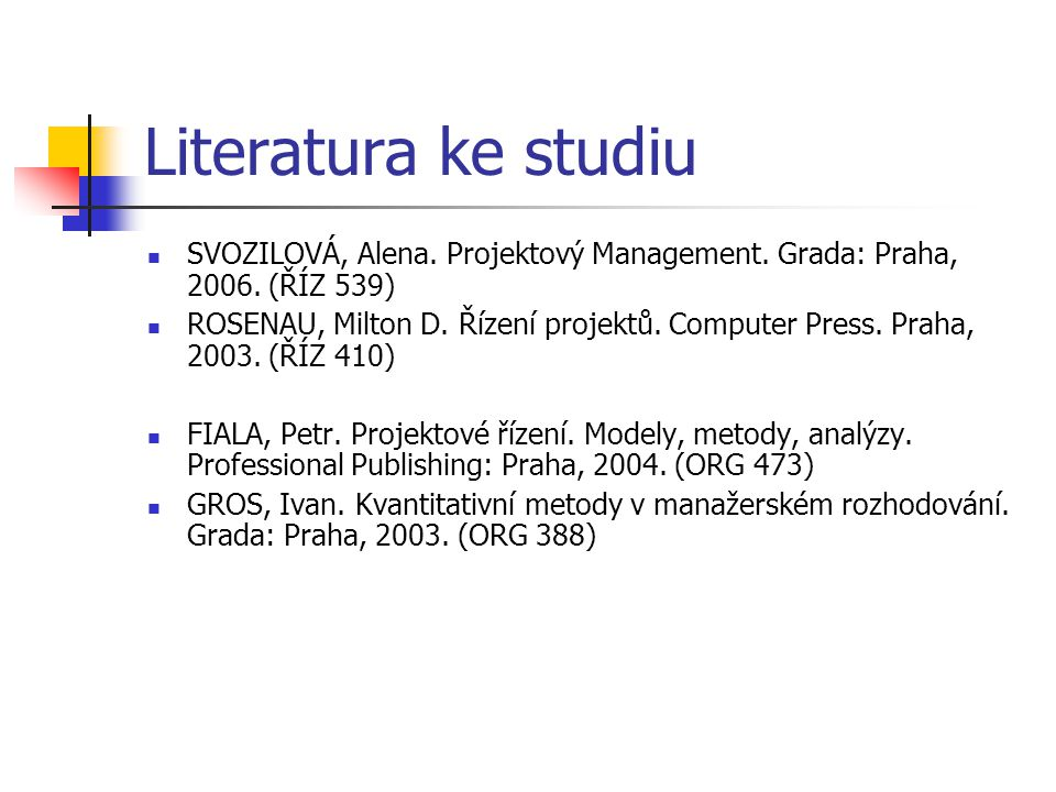 Literatura ke studiu SVOZILOVÁ, Alena. Projektový Management. Grada: Praha, 2006. (ŘÍZ 539)