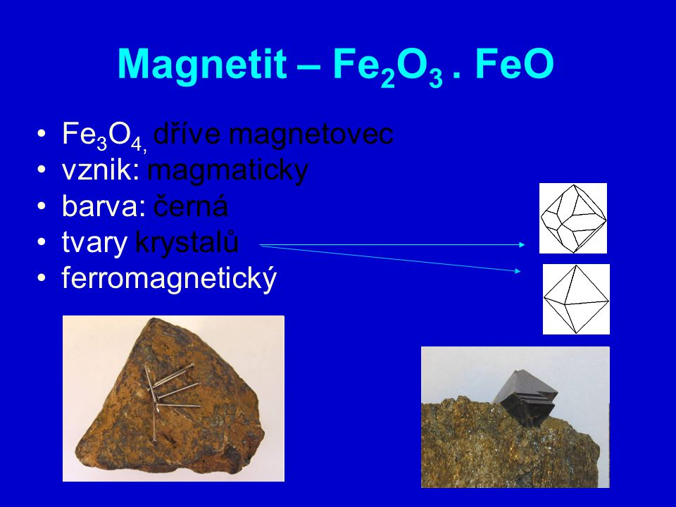 Magnetit – Fe2O3 . FeO Fe3O4, dříve magnetovec vznik: magmaticky