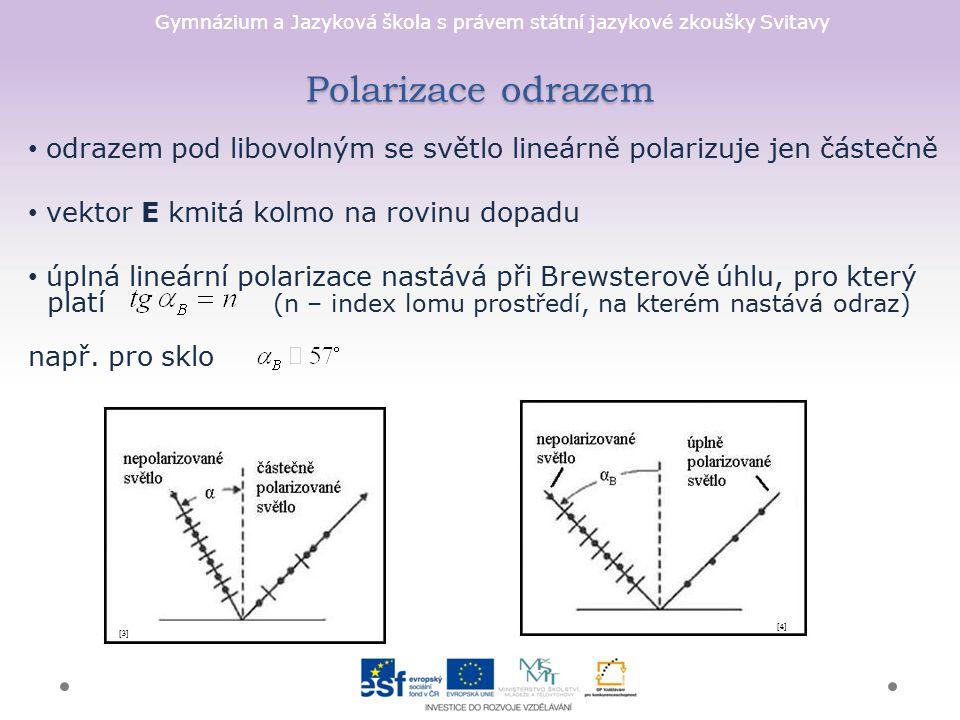 Polarizace odrazem odrazem pod libovolným se světlo lineárně polarizuje jen částečně. vektor E kmitá kolmo na rovinu dopadu.