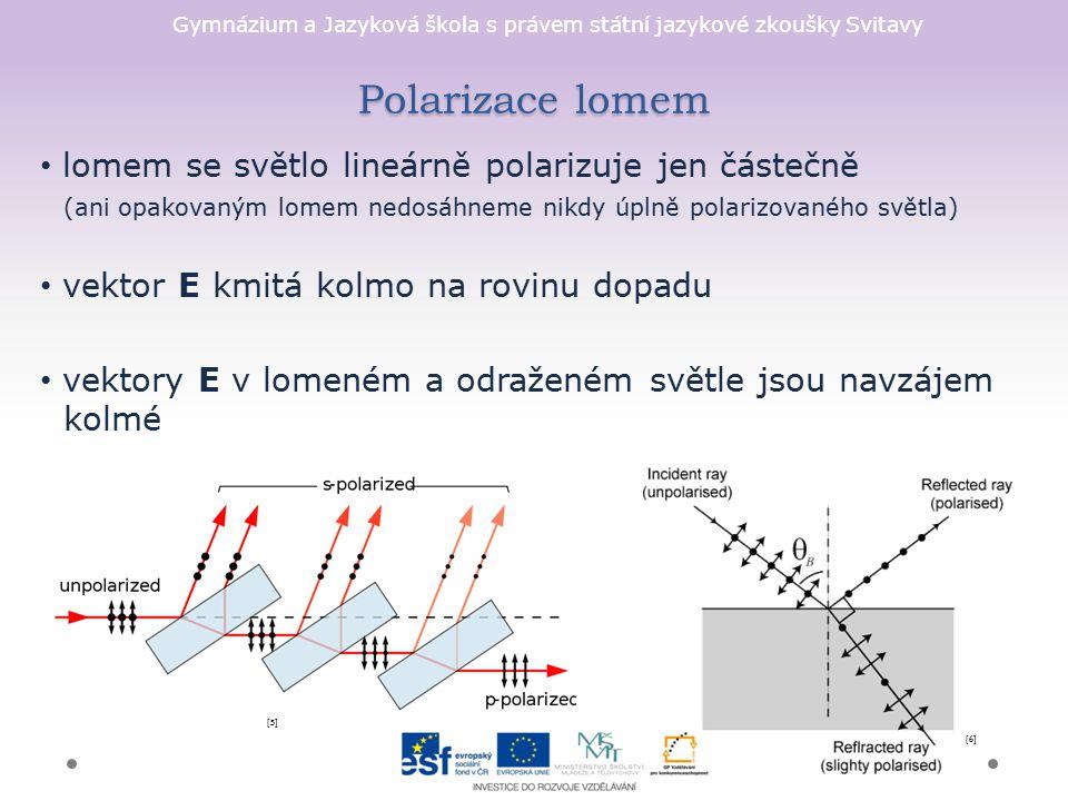 Polarizace lomem lomem se světlo lineárně polarizuje jen částečně (ani opakovaným lomem nedosáhneme nikdy úplně polarizovaného světla)