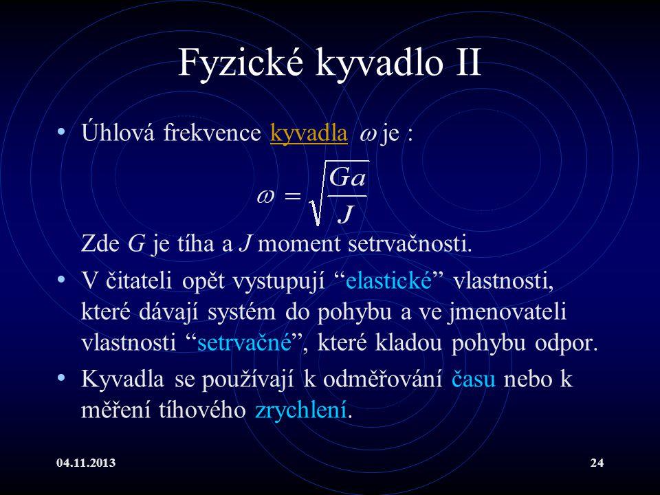 Fyzické kyvadlo II Úhlová frekvence kyvadla  je :
