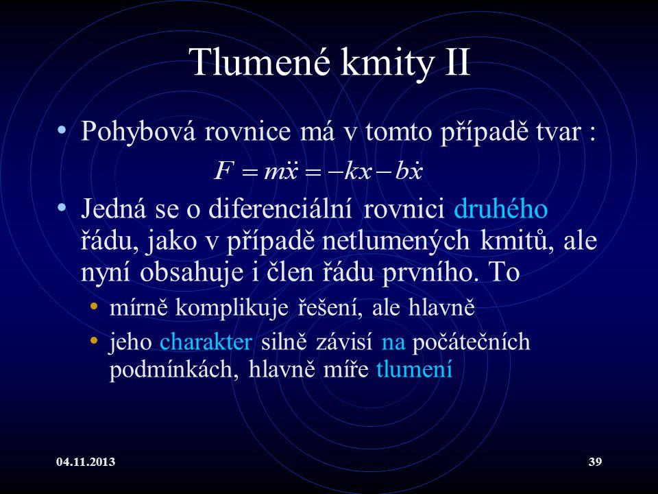 Tlumené kmity II Pohybová rovnice má v tomto případě tvar :
