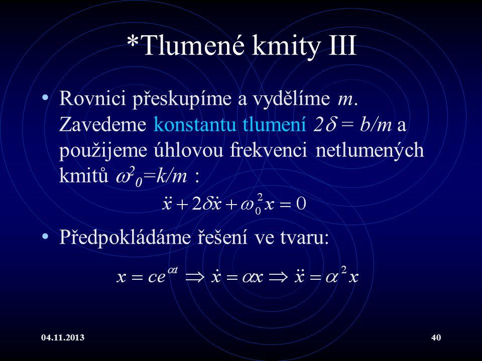 *Tlumené kmity III Rovnici přeskupíme a vydělíme m. Zavedeme konstantu tlumení 2 = b/m a použijeme úhlovou frekvenci netlumených kmitů 20=k/m :