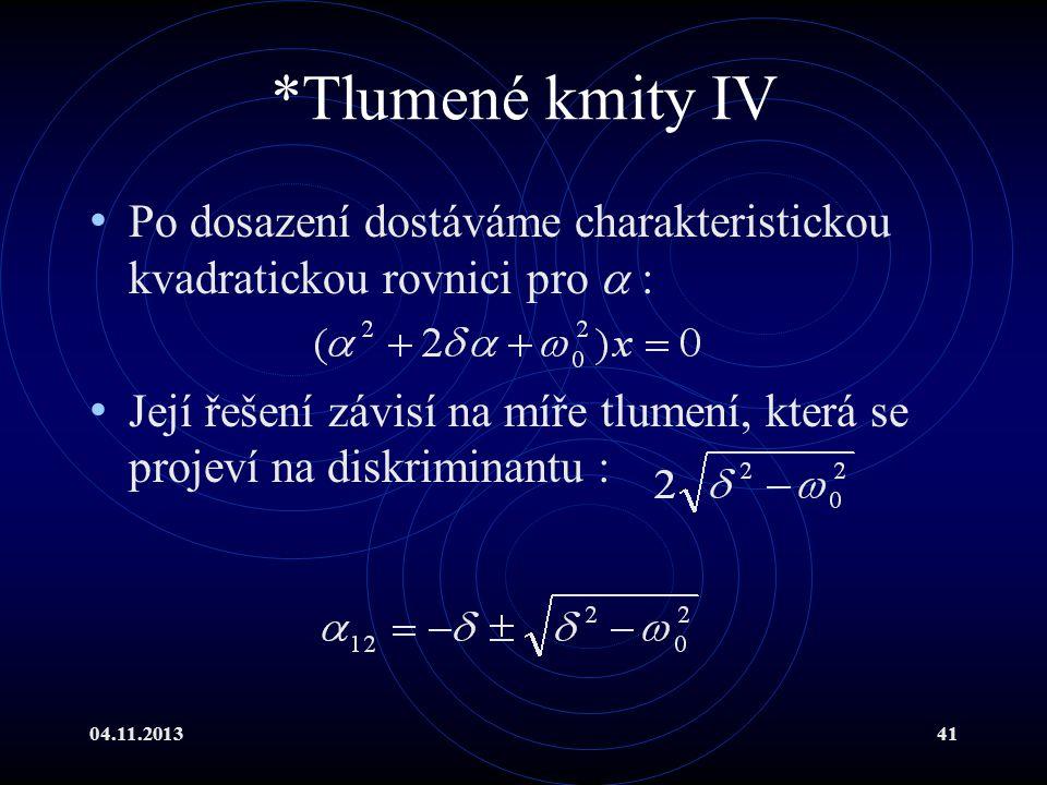 *Tlumené kmity IV Po dosazení dostáváme charakteristickou kvadratickou rovnici pro  :