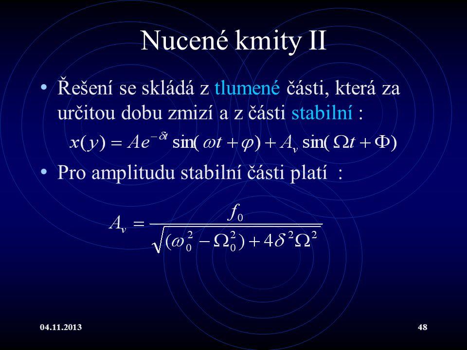 Nucené kmity II Řešení se skládá z tlumené části, která za určitou dobu zmizí a z části stabilní : Pro amplitudu stabilní části platí :