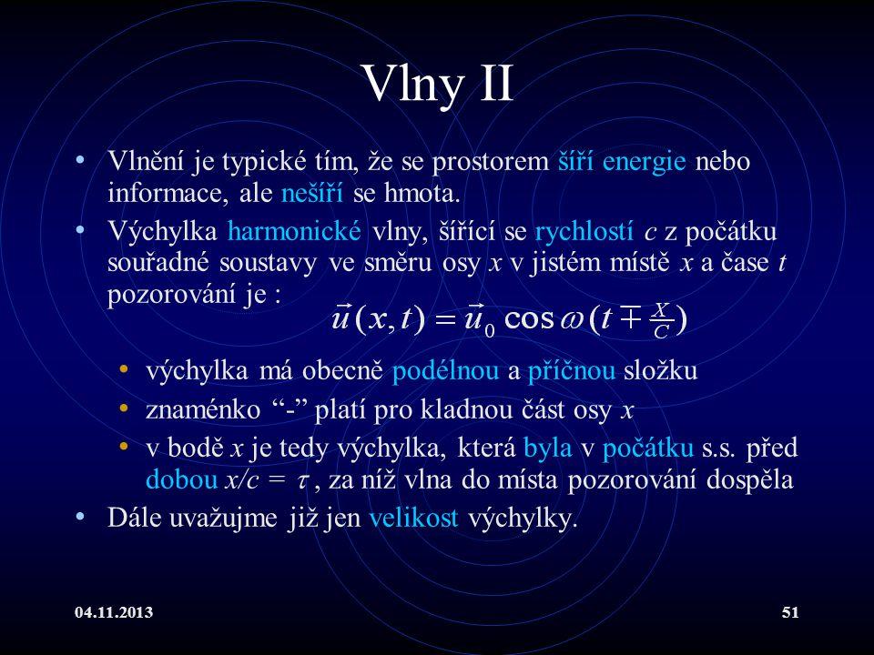 Vlny II Vlnění je typické tím, že se prostorem šíří energie nebo informace, ale nešíří se hmota.