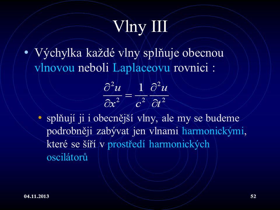 Vlny III Výchylka každé vlny splňuje obecnou vlnovou neboli Laplaceovu rovnici :