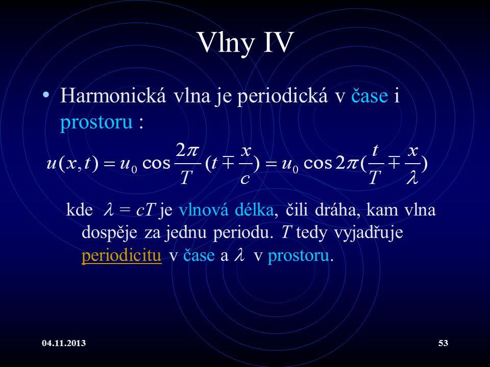 Vlny IV Harmonická vlna je periodická v čase i prostoru :