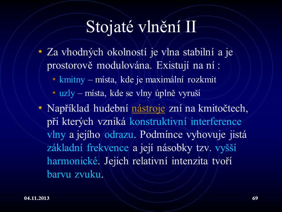 Stojaté vlnění II Za vhodných okolností je vlna stabilní a je prostorově modulována. Existují na ní :