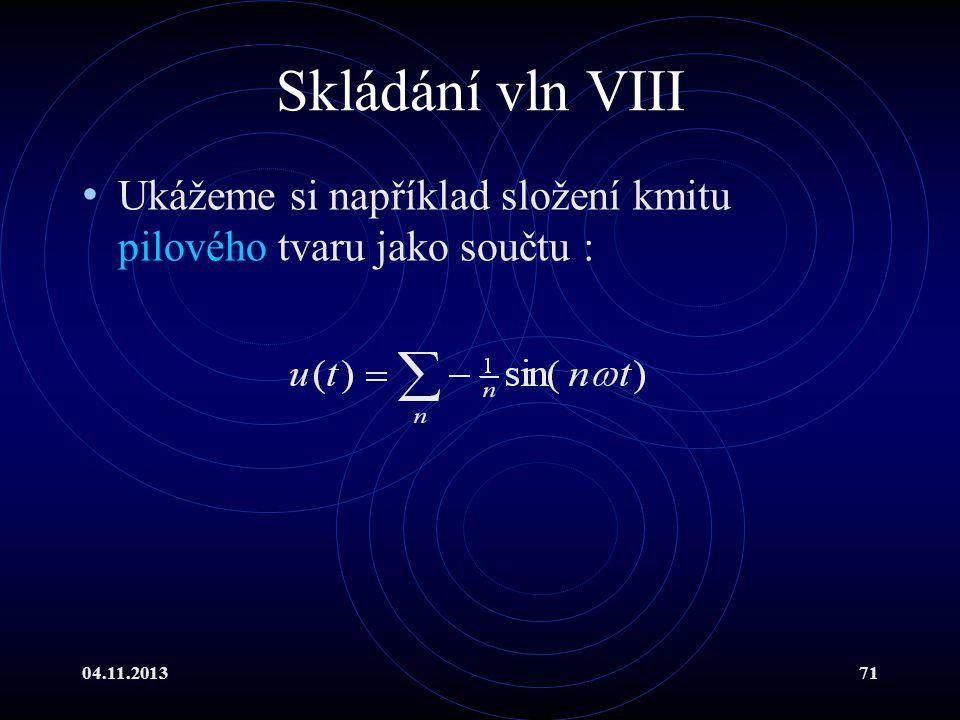 Skládání vln VIII Ukážeme si například složení kmitu pilového tvaru jako součtu : 04.11.2013