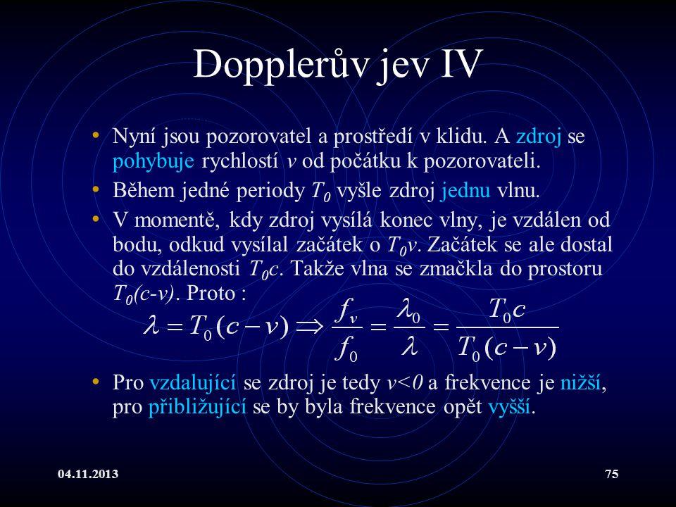 Dopplerův jev IV Nyní jsou pozorovatel a prostředí v klidu. A zdroj se pohybuje rychlostí v od počátku k pozorovateli.