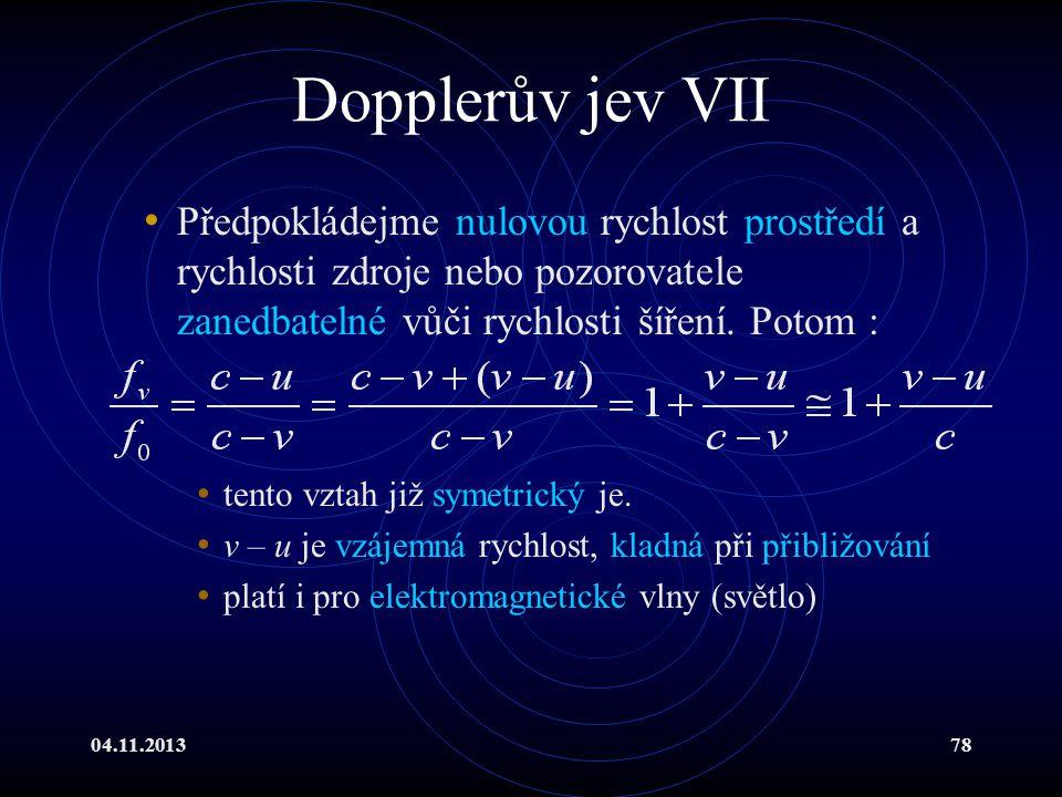 Dopplerův jev VII Předpokládejme nulovou rychlost prostředí a rychlosti zdroje nebo pozorovatele zanedbatelné vůči rychlosti šíření. Potom :