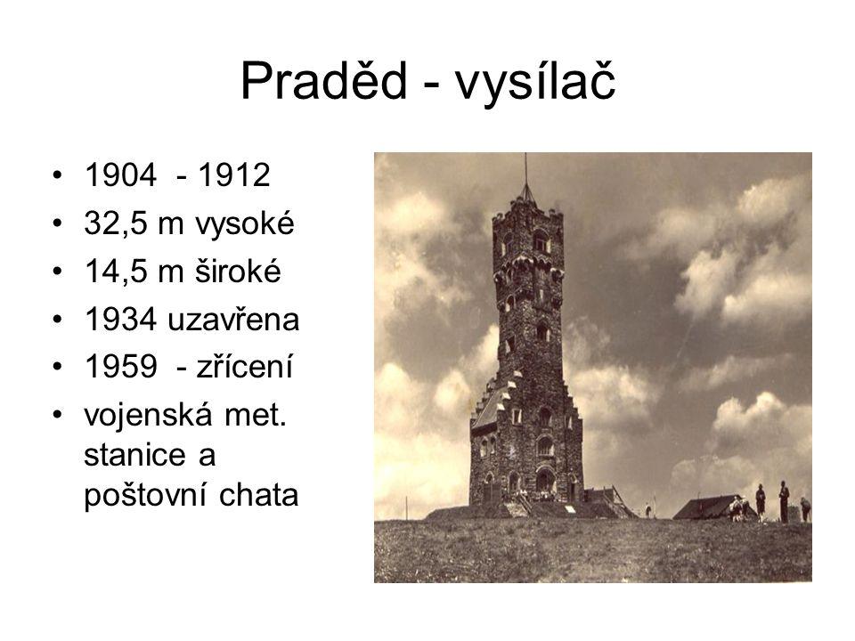 Praděd - vysílač 1904 - 1912 32,5 m vysoké 14,5 m široké 1934 uzavřena