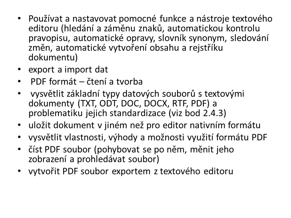 Používat a nastavovat pomocné funkce a nástroje textového editoru (hledání a záměnu znaků, automatickou kontrolu pravopisu, automatické opravy, slovník synonym, sledování změn, automatické vytvoření obsahu a rejstříku dokumentu)
