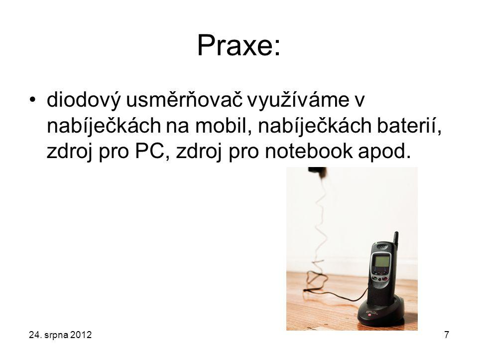 Praxe: diodový usměrňovač využíváme v nabíječkách na mobil, nabíječkách baterií, zdroj pro PC, zdroj pro notebook apod.