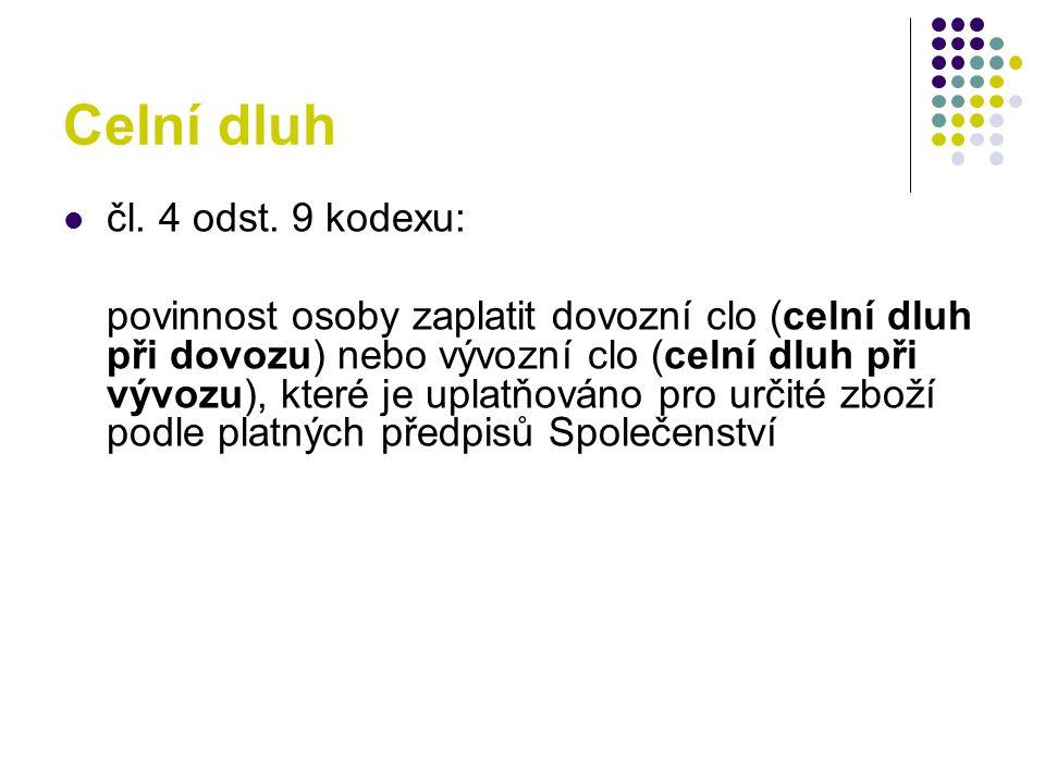 Celní dluh čl. 4 odst. 9 kodexu: