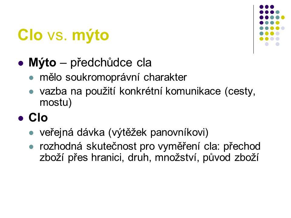 Clo vs. mýto Mýto – předchůdce cla Clo mělo soukromoprávní charakter