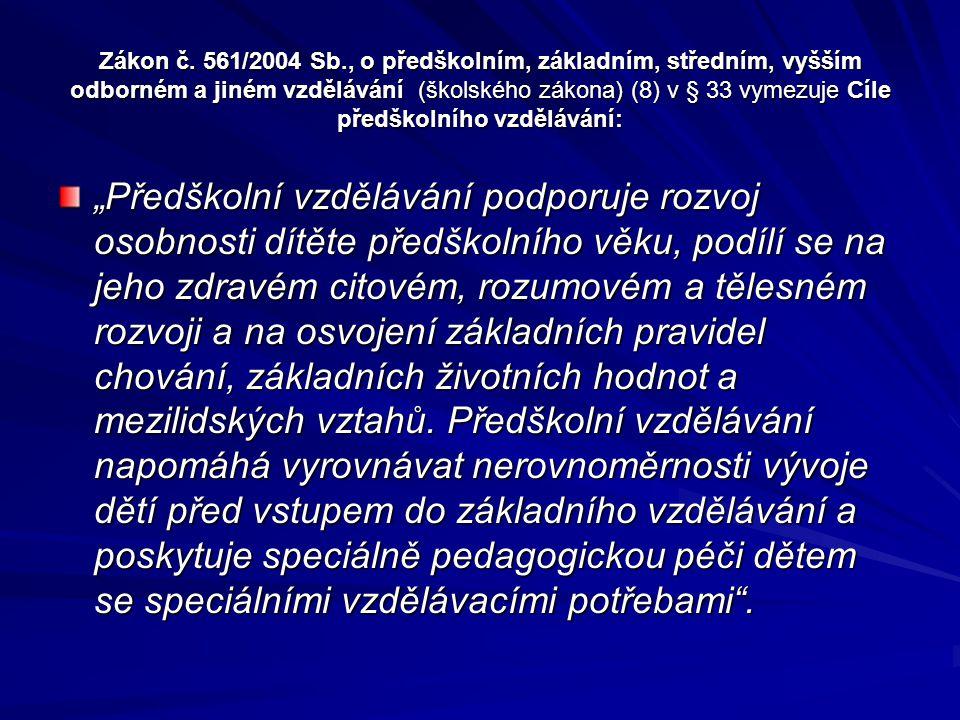 Zákon č. 561/2004 Sb., o předškolním, základním, středním, vyšším odborném a jiném vzdělávání (školského zákona) (8) v § 33 vymezuje Cíle předškolního vzdělávání: