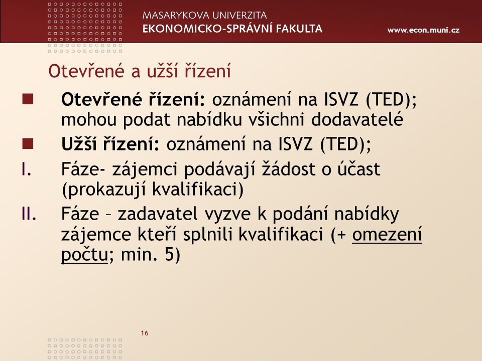 Otevřené a užší řízení Otevřené řízení: oznámení na ISVZ (TED); mohou podat nabídku všichni dodavatelé.