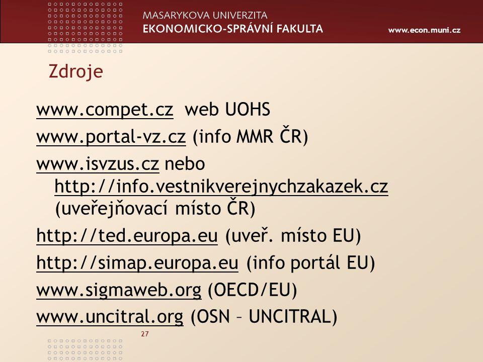 Zdroje www.compet.cz web UOHS. www.portal-vz.cz (info MMR ČR) www.isvzus.cz nebo http://info.vestnikverejnychzakazek.cz (uveřejňovací místo ČR)