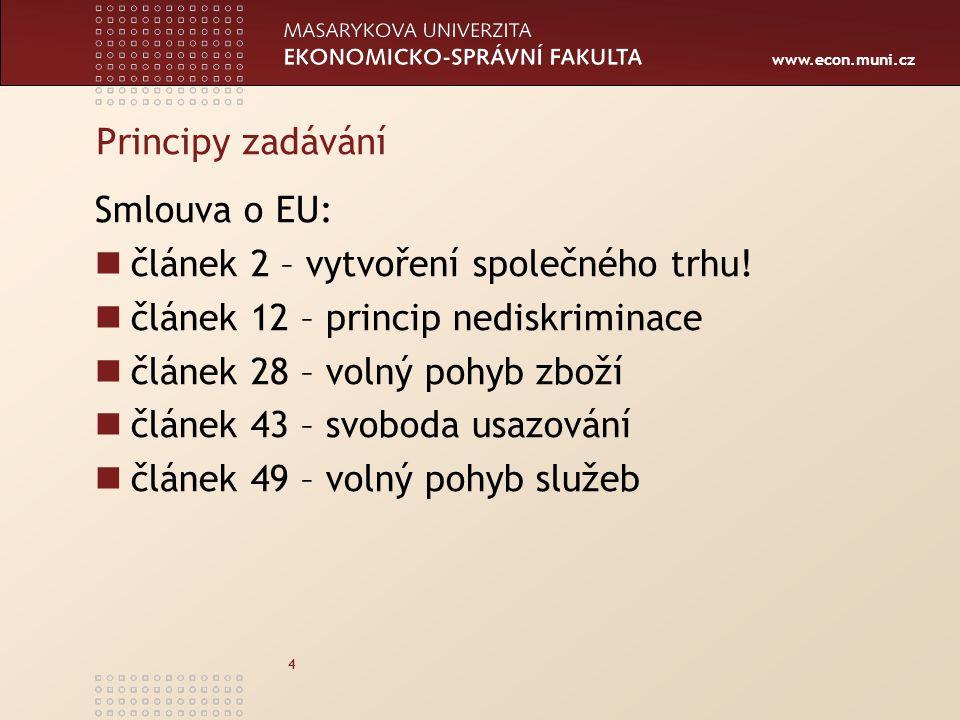 Principy zadávání Smlouva o EU: článek 2 – vytvoření společného trhu! článek 12 – princip nediskriminace.
