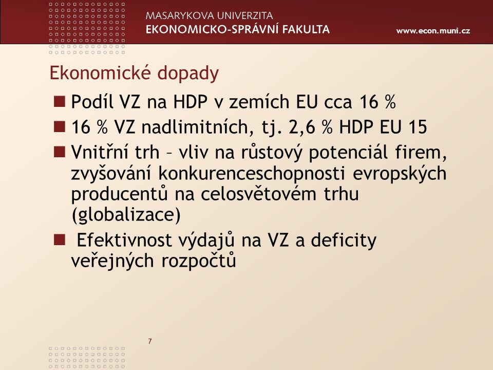 Ekonomické dopady Podíl VZ na HDP v zemích EU cca 16 % 16 % VZ nadlimitních, tj. 2,6 % HDP EU 15.