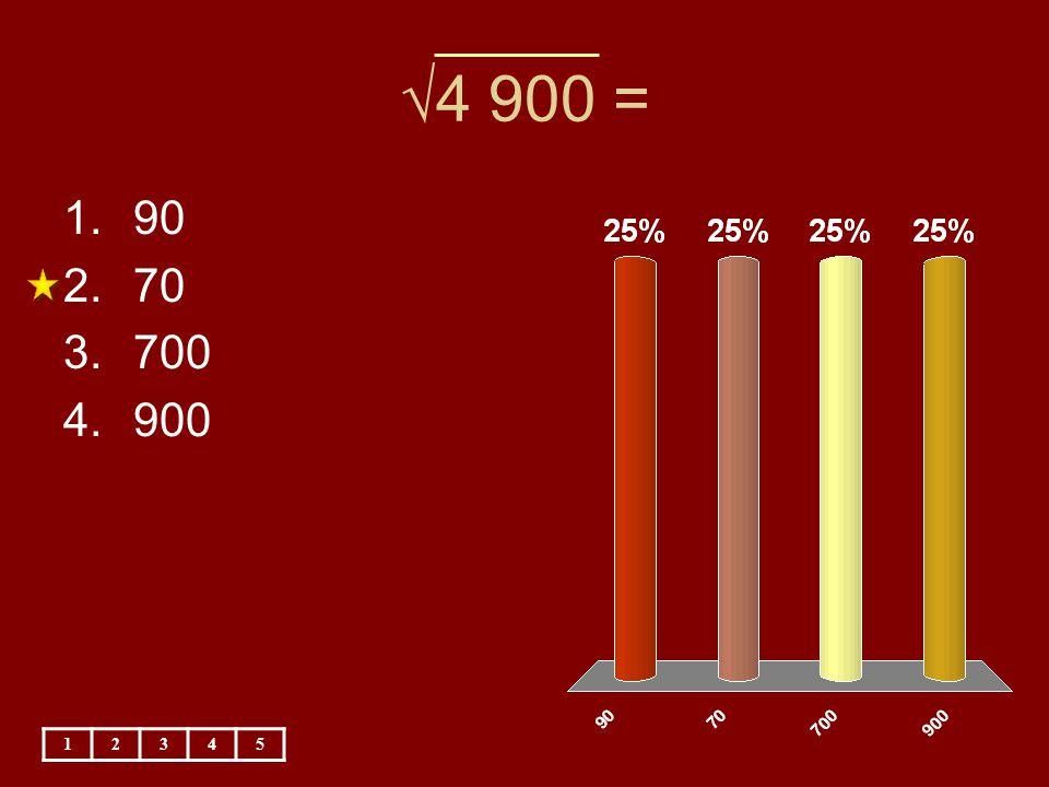 √4 900 = 90 70 700 900 1 2 3 4 5