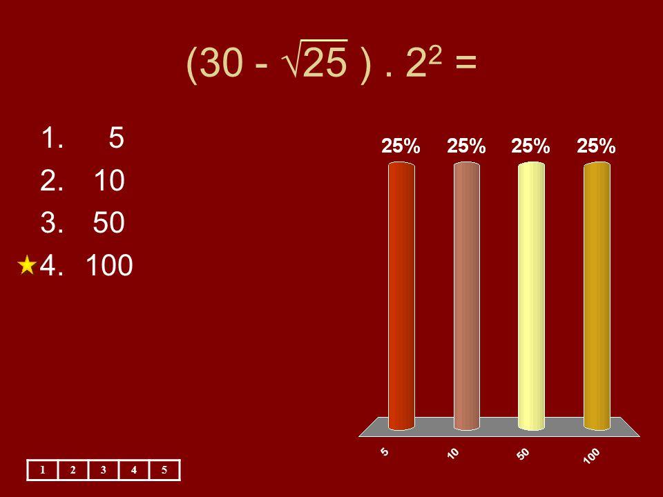 (30 - √25 ) . 22 = 5 10 50 100 1 2 3 4 5