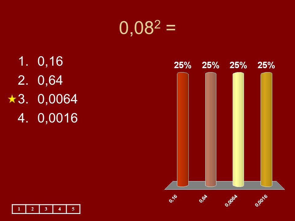 0,082 = 0,16 0,64 0,0064 0,0016 1 2 3 4 5