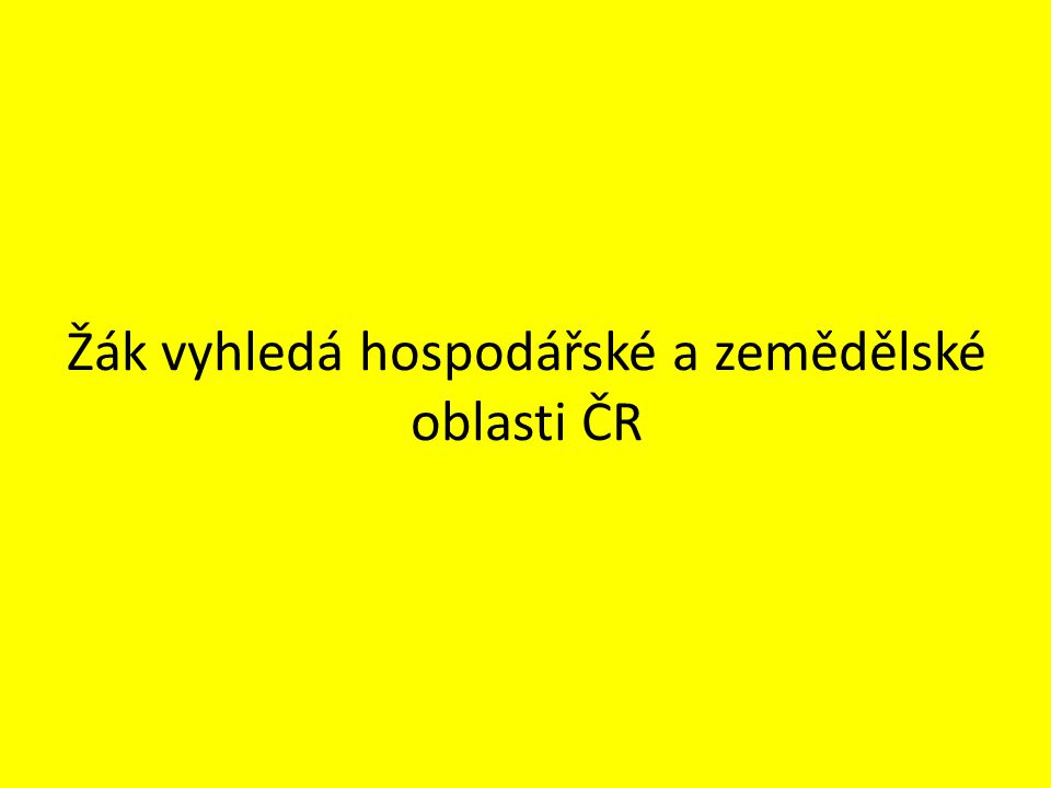 Žák vyhledá hospodářské a zemědělské oblasti ČR