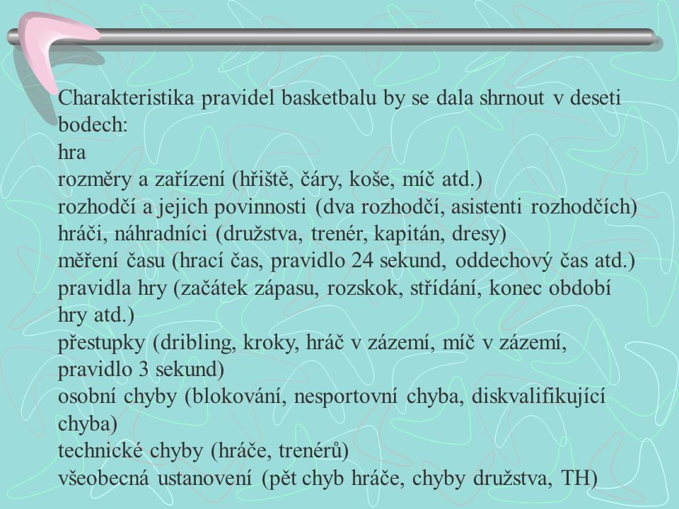 Charakteristika pravidel basketbalu by se dala shrnout v deseti bodech:
