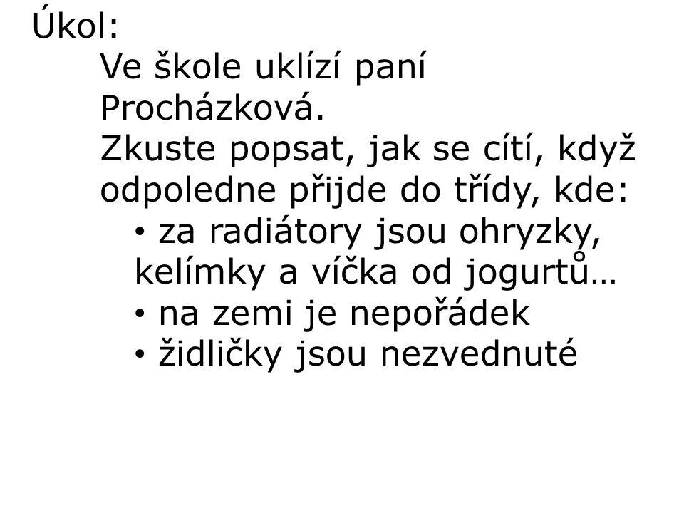 Úkol: Ve škole uklízí paní Procházková. Zkuste popsat, jak se cítí, když odpoledne přijde do třídy, kde: