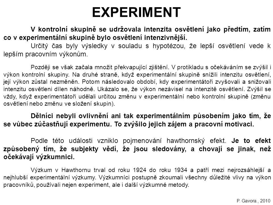 EXPERIMENT V kontrolní skupině se udržovala intenzita osvětlení jako předtím, zatím co v experimentální skupině bylo osvětlení intenzivnější.