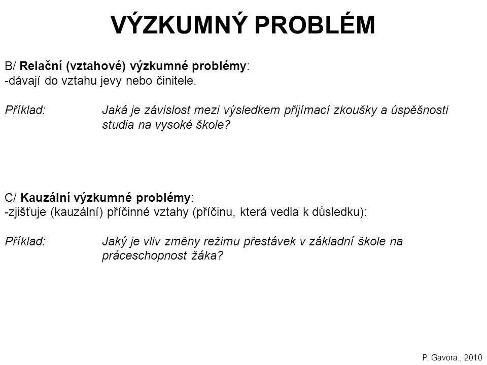 VÝZKUMNÝ PROBLÉM B/ Relační (vztahové) výzkumné problémy: