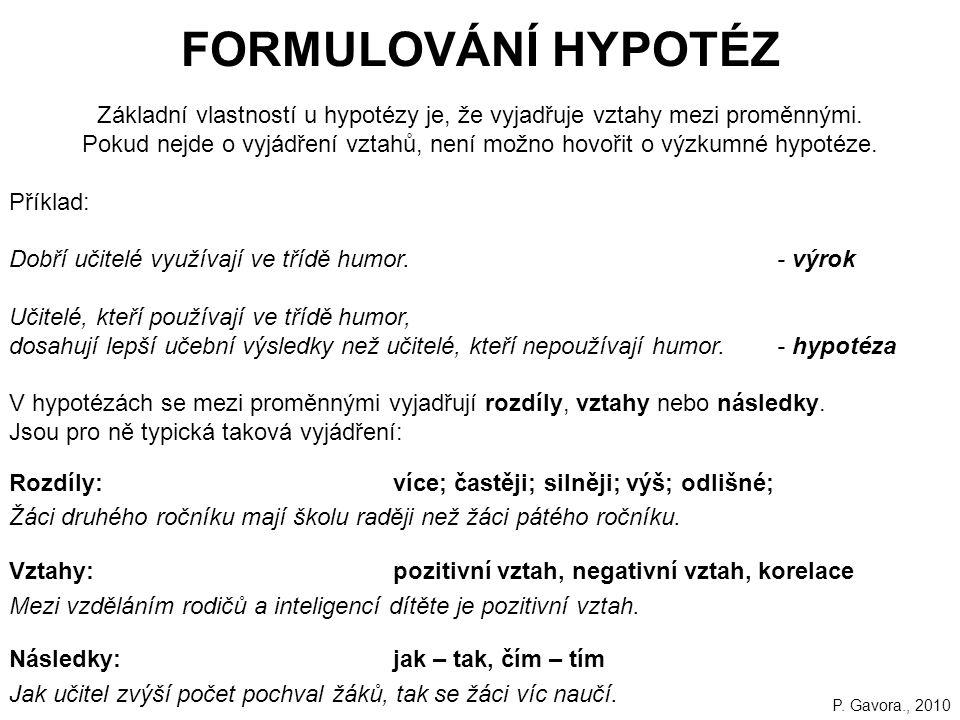 FORMULOVÁNÍ HYPOTÉZ Základní vlastností u hypotézy je, že vyjadřuje vztahy mezi proměnnými.