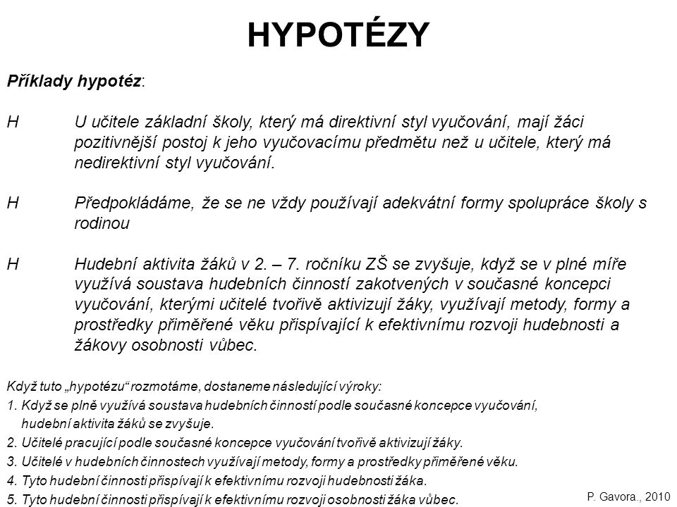 HYPOTÉZY Příklady hypotéz: